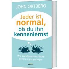 John Ortberg: Jeder ist normal, bis Du ihn kennenlernst