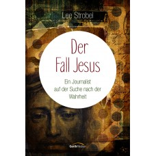 Lee Strobel: Der Fall Jesus