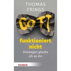 Thomas Frings: Gott funktioniert nicht