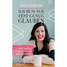 Kate Bowler: Ich muss nur fest genug glauben