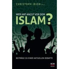 Christoph Irion (Hrsg.): Wer hat Angst vor dem Islam?