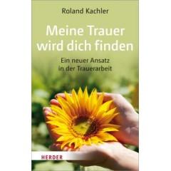 Roland Kachler: Meine Trauer wird Dich finden