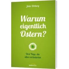John Ortberg: Warum eigentlich Ostern?