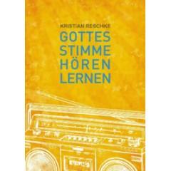 Kristian Reschke: Gottes Stimme hören lernen