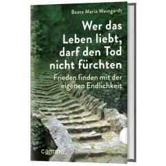 Beate M. Weingardt: Wer das Leben liebt, darf den Tod nicht fürchten