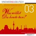 vineyard.neu.deutsch 03: Was willst Du heute tun?