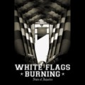 White Flags Burning: State of Injustice