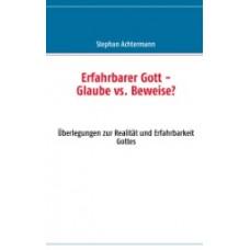Achtermann, Erfahrbarer Gott - Glaube vs. Beweise?