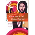 Faix, Würde Jesus bei Ikea kaufen?