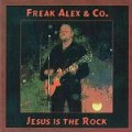 Freak Alex & Co.: Jesus is the Rock