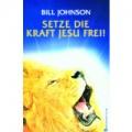 Bill Johnson: Setze die Kraft Jesu frei!