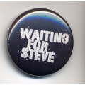 Button Waiting for Steve schwarz