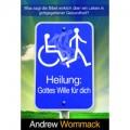Andrew Wommack, Heilung: Gottes Wille für Dich